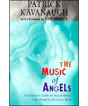 The Music of Angels; A Beginner's Guide to Sacred Music from Chant to Christian Rock